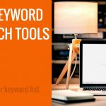 SEO Keyword Research Tools to Improve Your Keyword List