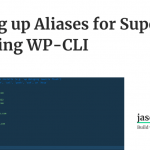 Automating WordPress with WP-CLI Aliases