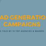 Lead Generation Campaigns: As Told by 19 Top Agencies & Makers