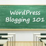 WordPress Blogging 101: A Guide On How To Start Your WordPress Blog in 2019